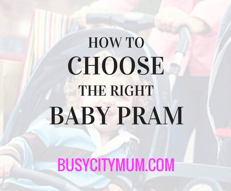 How To Choose The Right Baby Pram - The Complete Guide